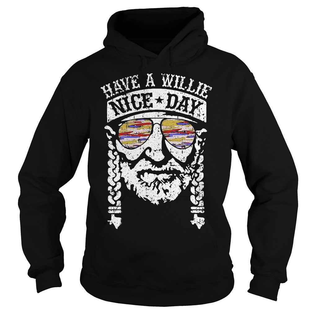 Original Have a Willie nice day shirt Hoodie