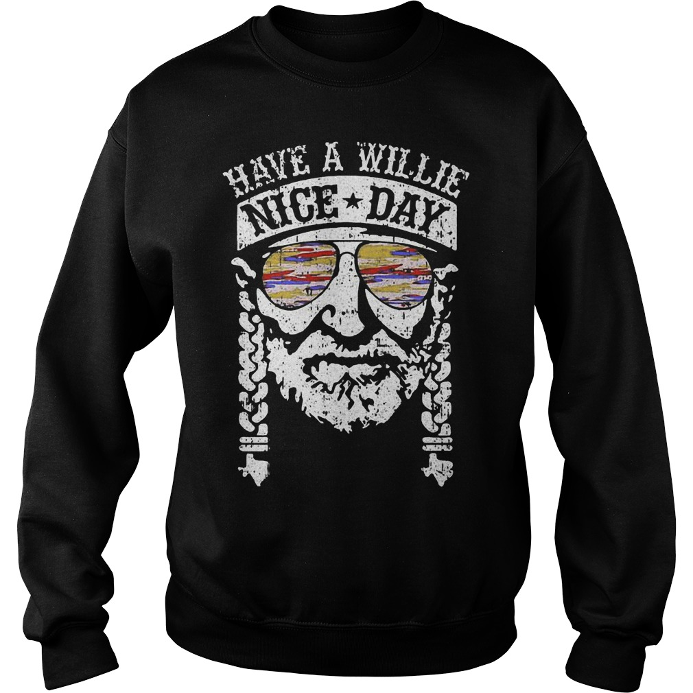 Original Have a Willie nice day shirt Sweatshirt Unisex
