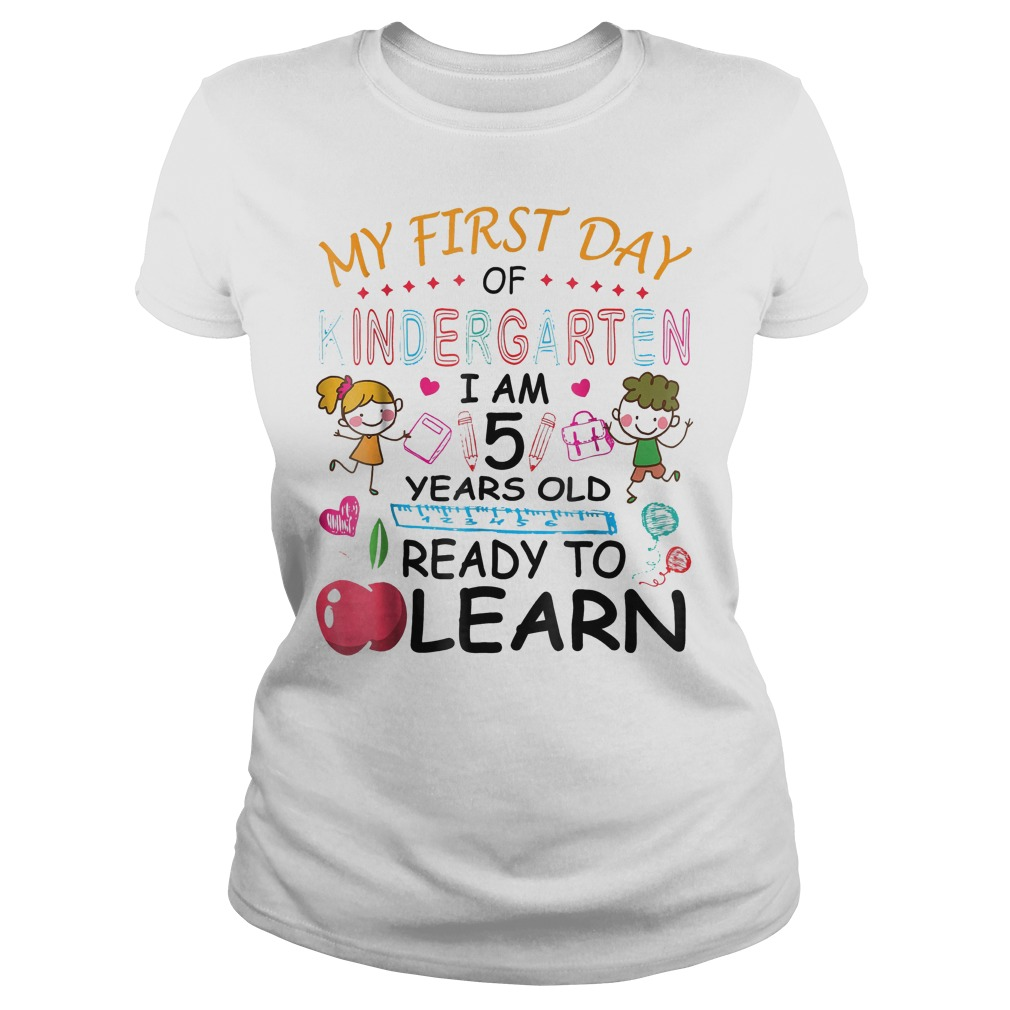 Original My First Day Of Kindergarten Im 5 Year Ready To Learn Shirt Classic Ladies Tee