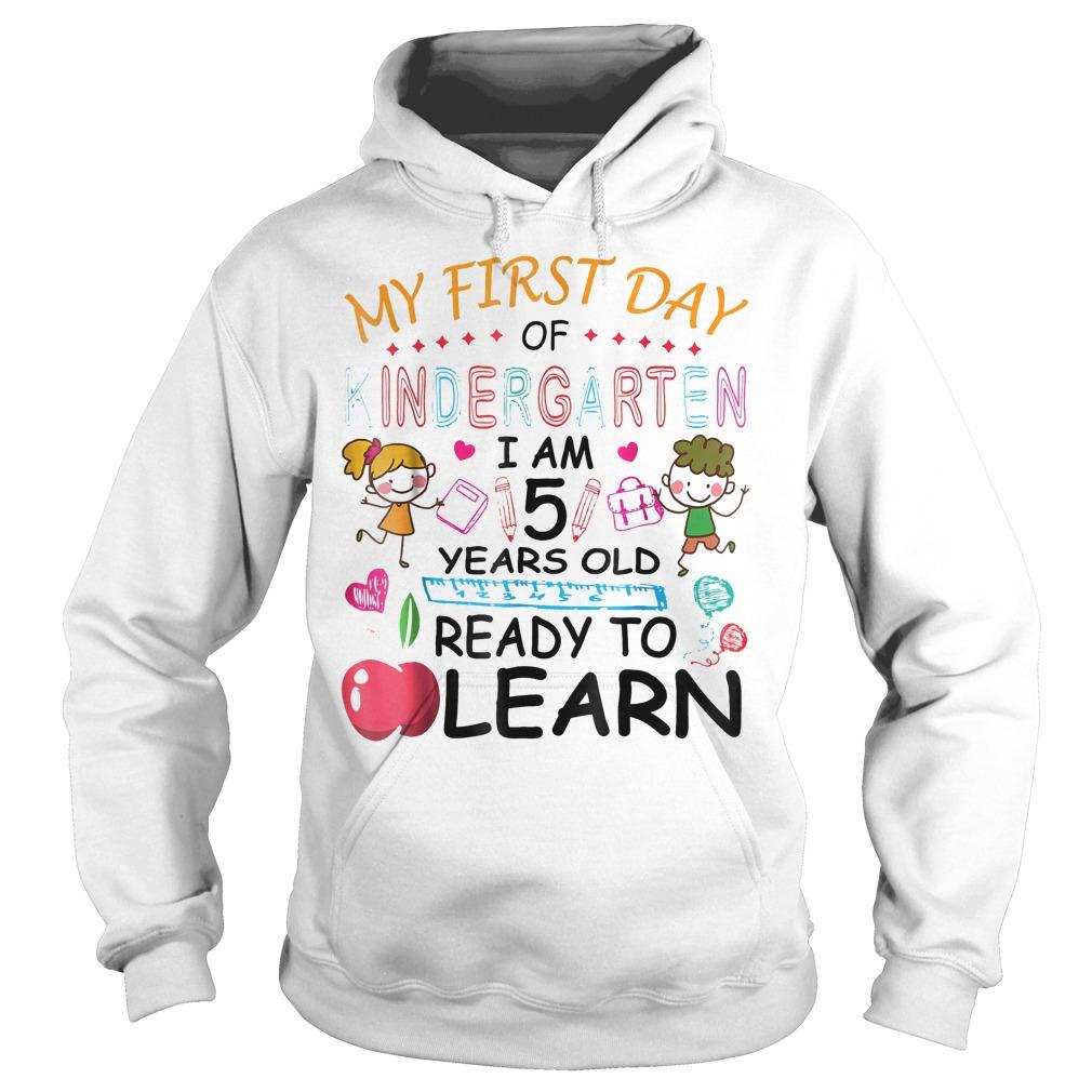 Original My First Day Of Kindergarten Im 5 Year Ready To Learn Shirt Hoodie