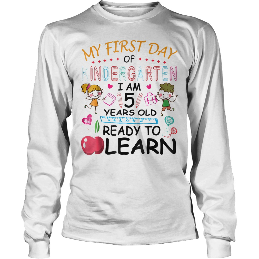 Original My First Day Of Kindergarten Im 5 Year Ready To Learn Shirt Longsleeve Tee Unisex