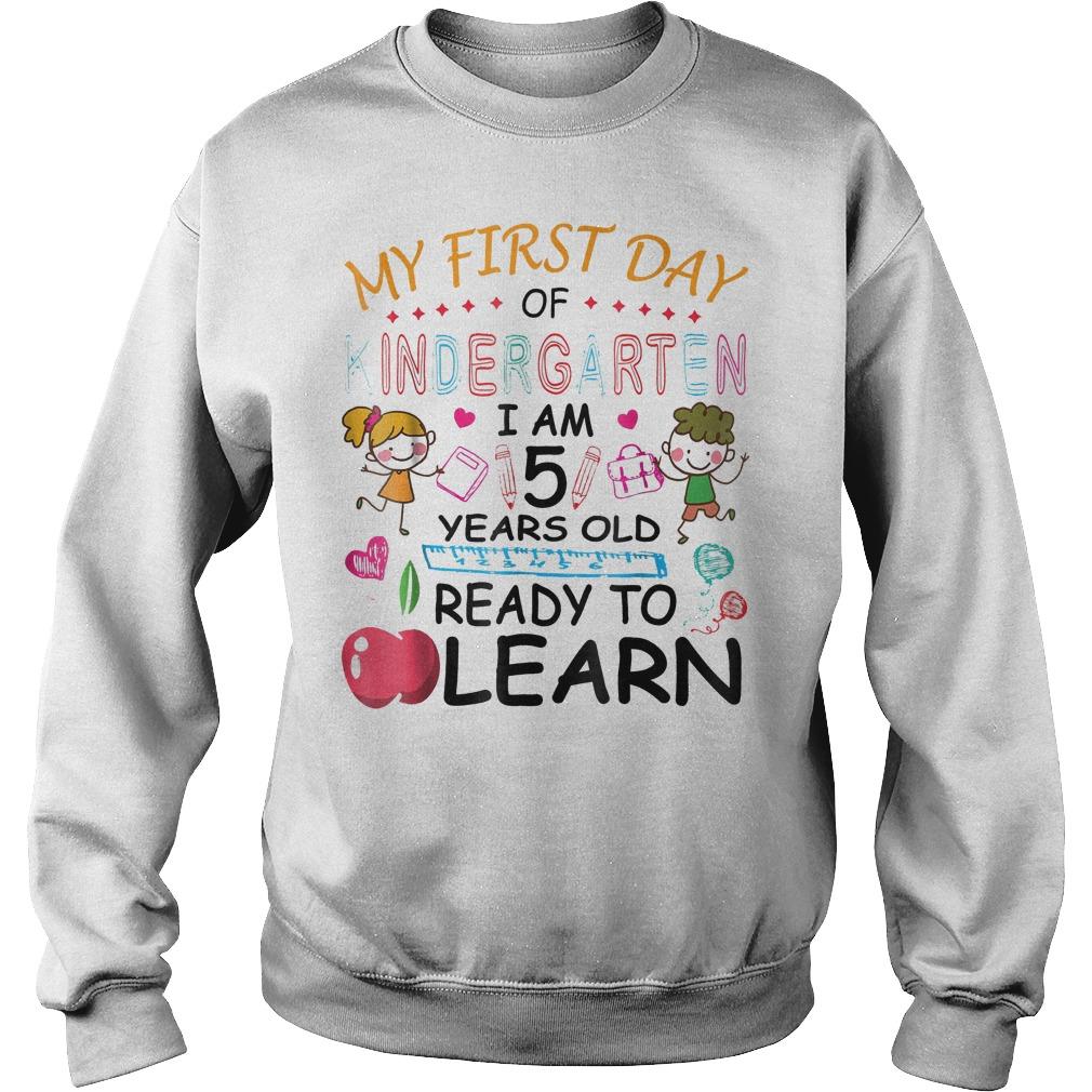 Original My First Day Of Kindergarten Im 5 Year Ready To Learn Shirt Sweatshirt Unisex