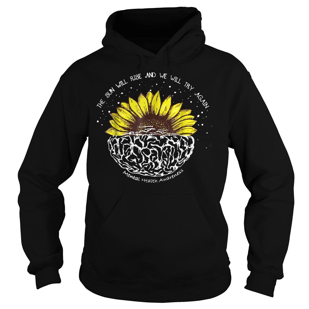 Original The sun will rise and we will try again sunflower brain shirt Hoodie