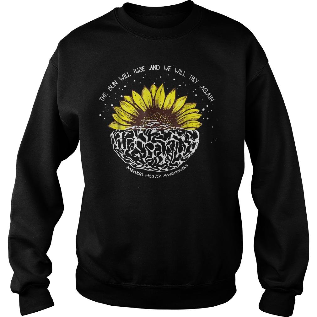 Original The sun will rise and we will try again sunflower brain shirt Sweatshirt Unisex