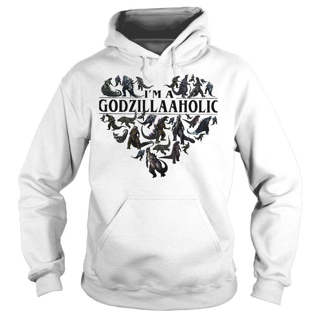 Premium Godzilla aholic I'm a Godzillaaholic shirt Hoodie