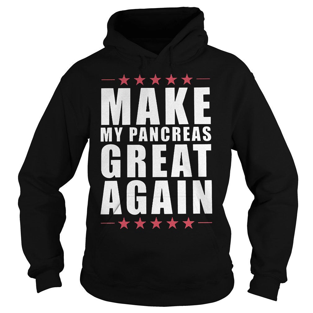 The Best Make my pancreas great again shirt Hoodie