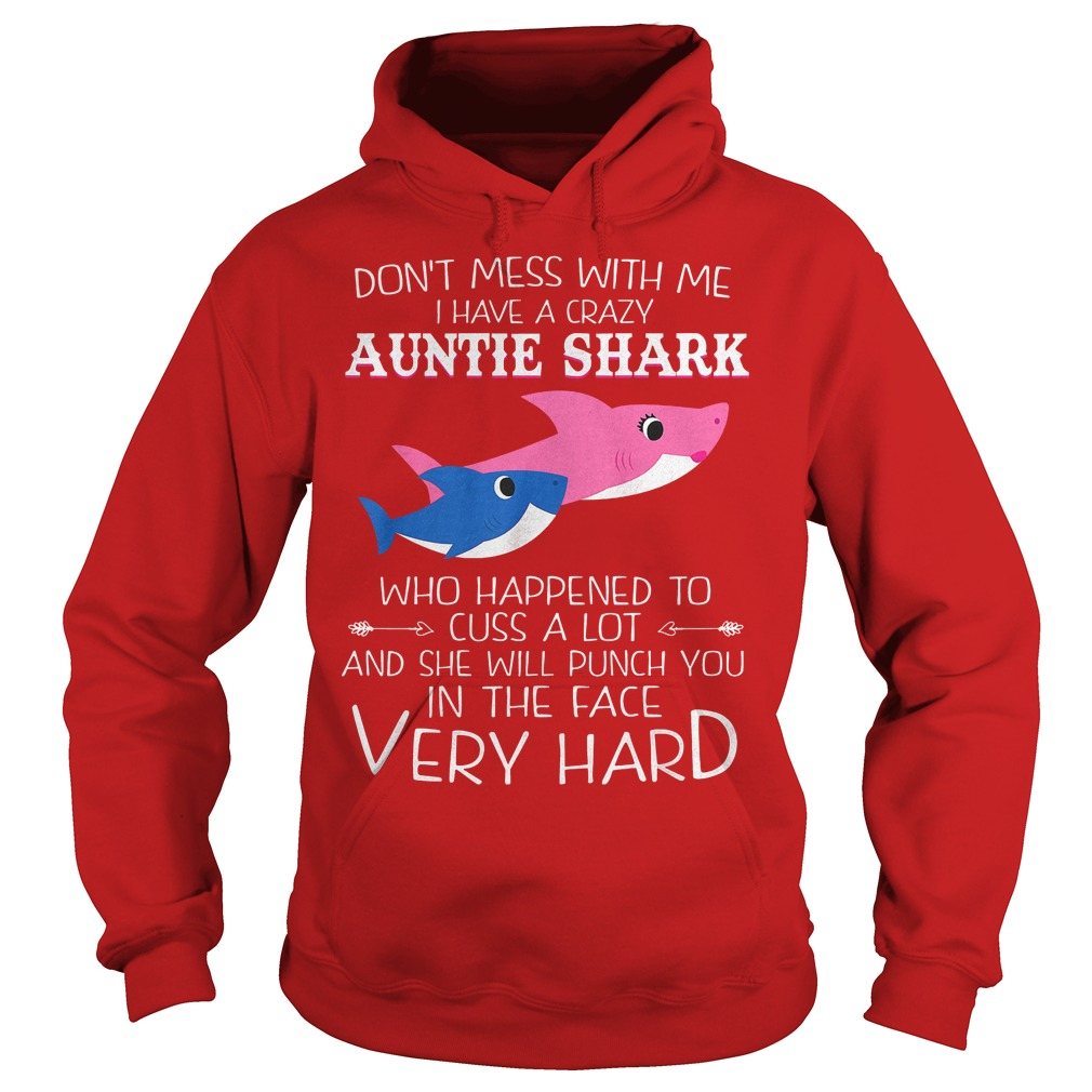 Auntie shark she will punch you in the face very hard shirt Hoodie