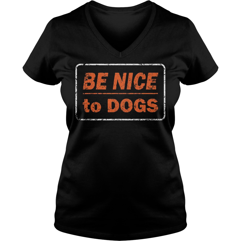 Be nice to dogs Shirt Ladies V-Neck