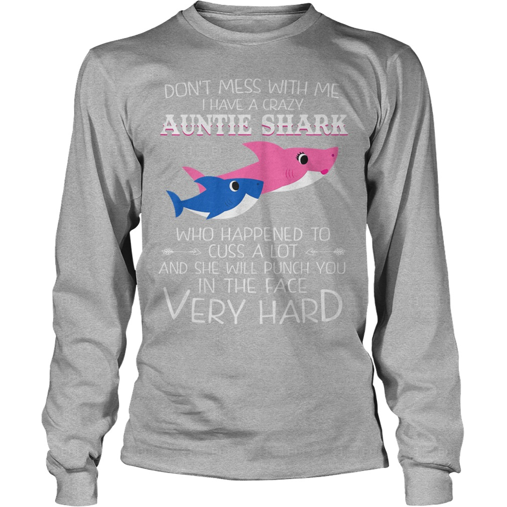 Don't Mess With Me I Have A Crazy Auntie Shark Who Happened To Cuss A Lot And She Will Punch You In The Face Very Hard Longsleeve