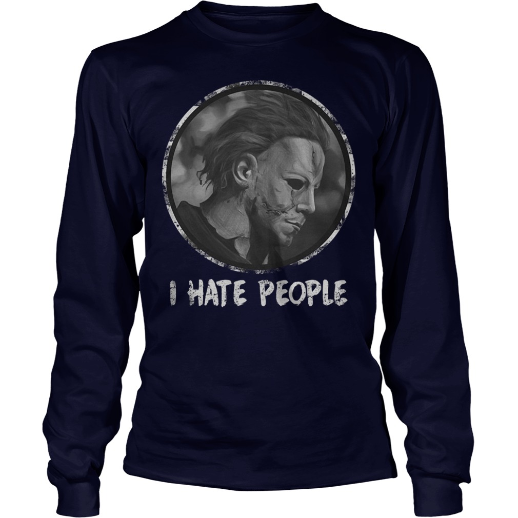 Horror movie I hate people Michael Myers shirt Longsleeve Tee Unisex