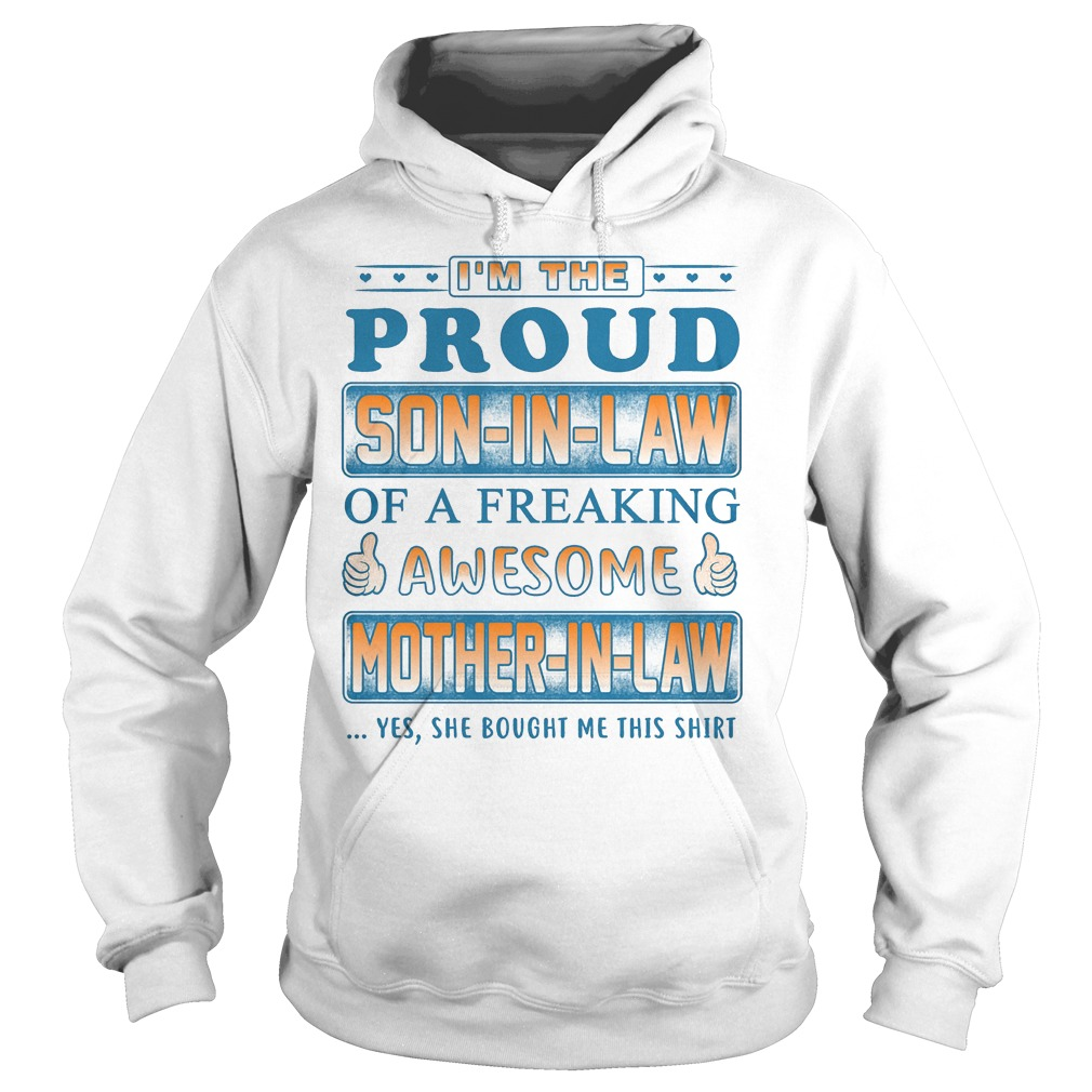 I'm the proud son-in-law of a freaking awesome mother-in-law shirt Hoodie