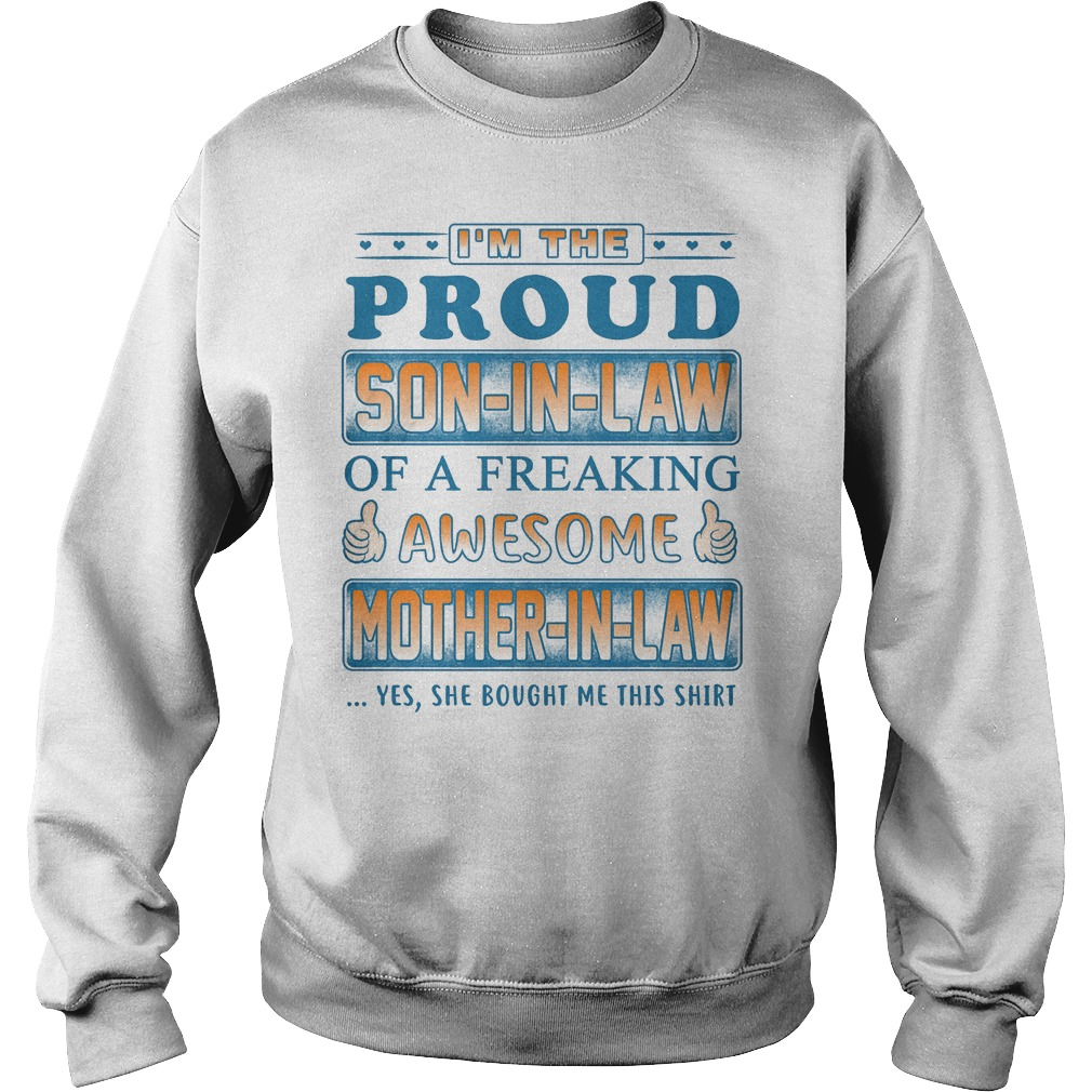I'm the proud son-in-law of a freaking awesome mother-in-law shirt Sweatshirt Unisex