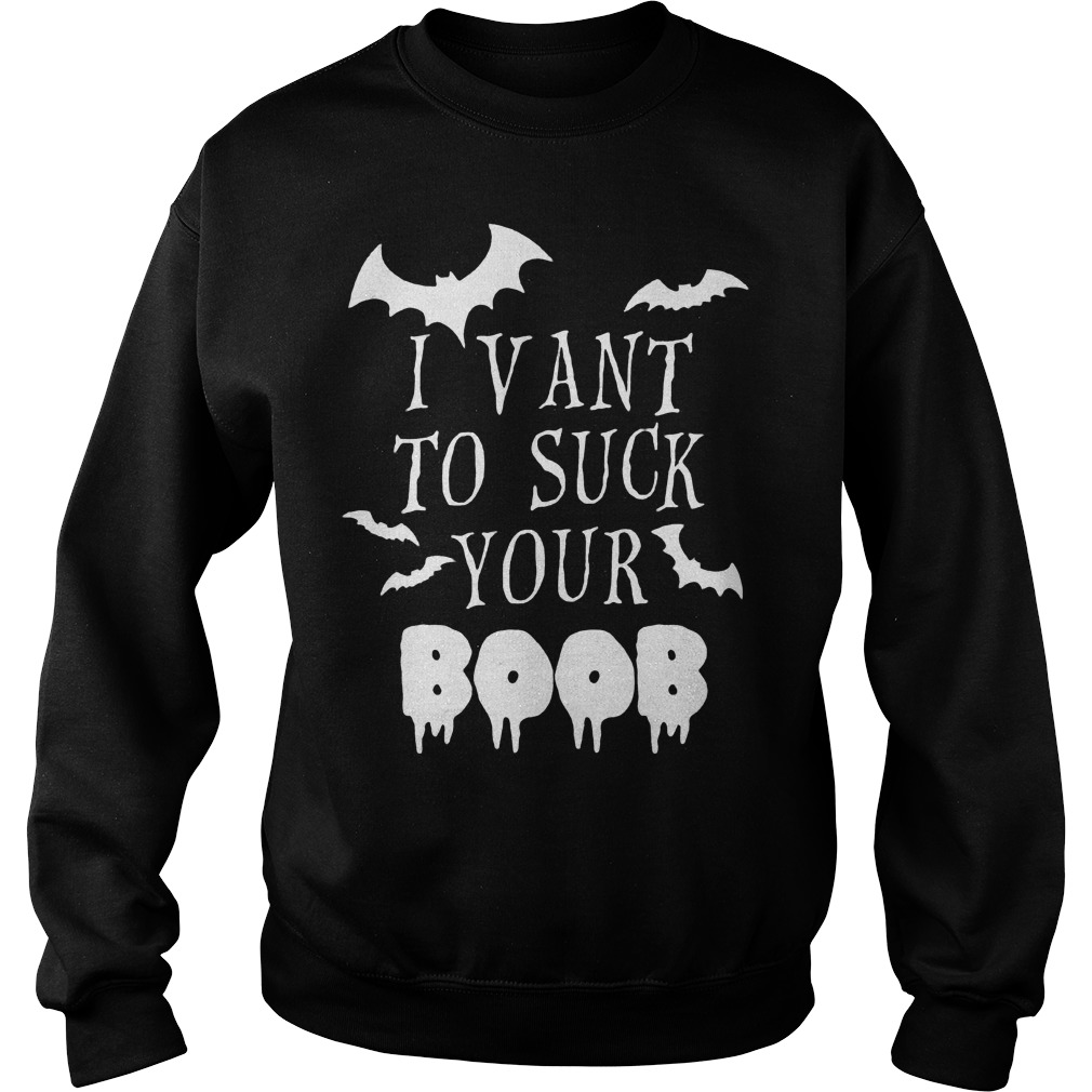 I vant to suck your Boob shirt Sweatshirt Unisex
