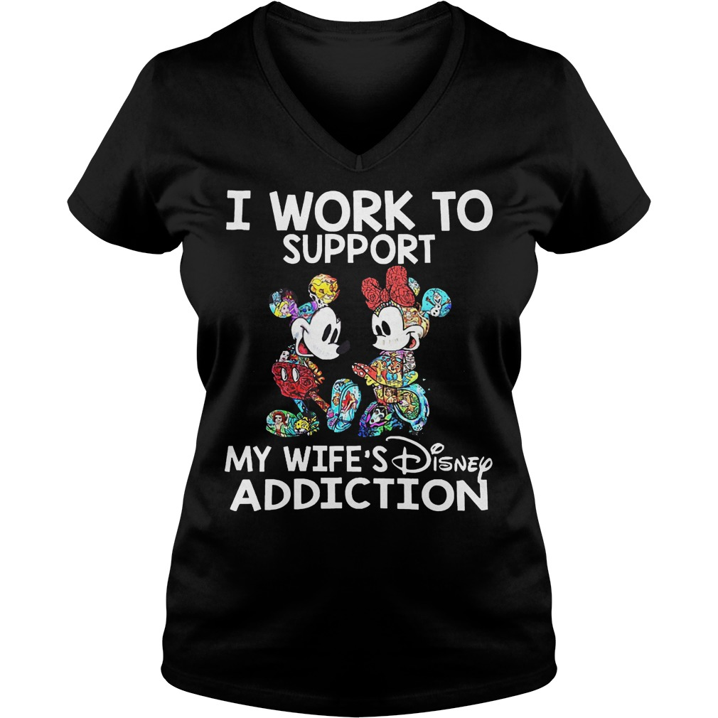 I work to support my wife's Disney addiction shirt Ladies V-Neck