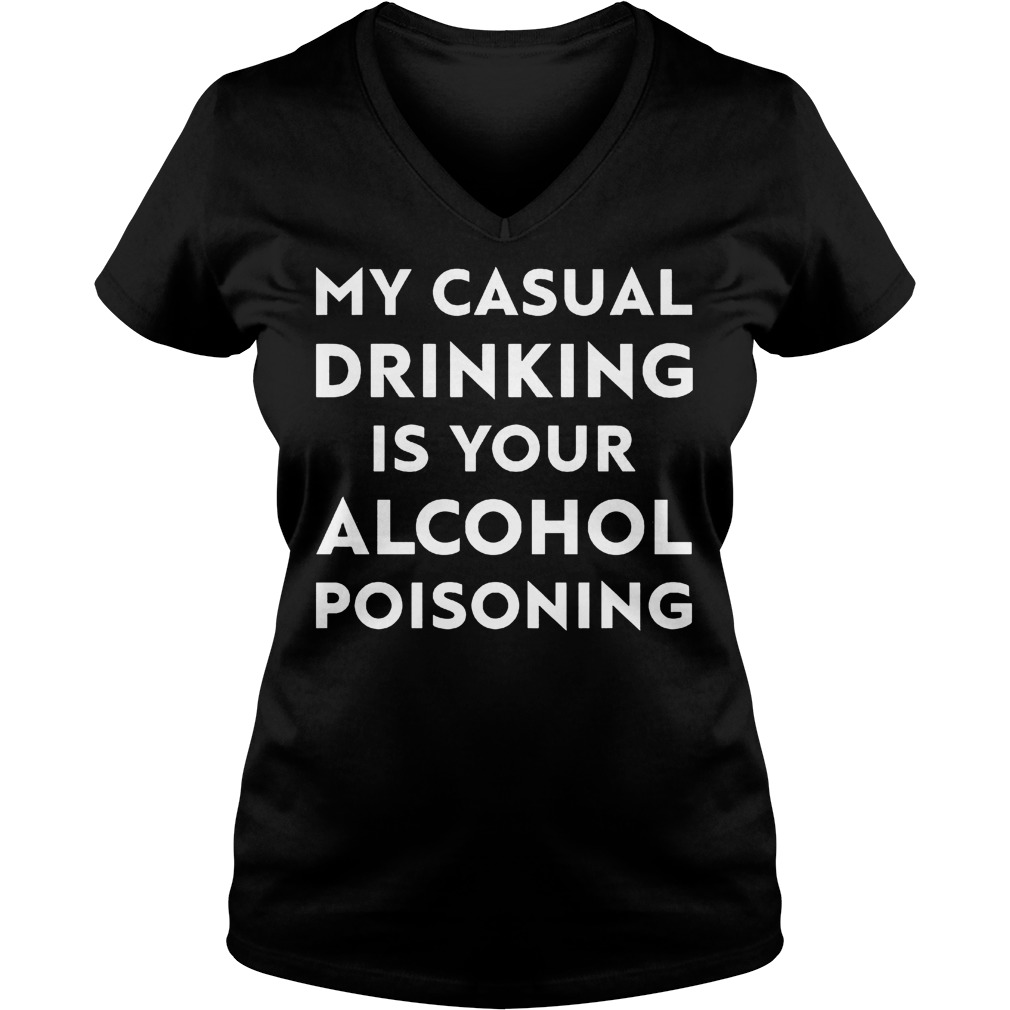 My casual drinking is your alcohol poisoning shirt Ladies V-Neck