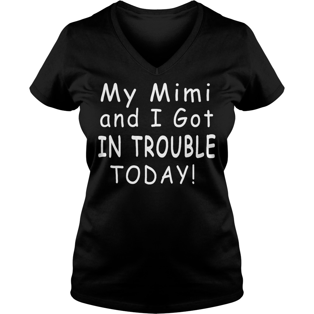 My mimi and i got in trouble today shirt Ladies V-Neck