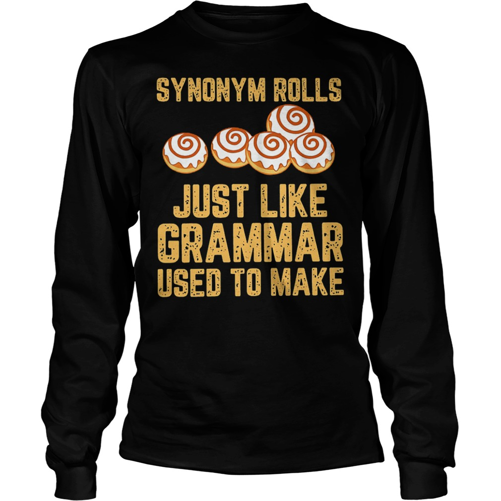 Synonym rolls just like grammar used to make Shirt Longsleeve Tee Unisex