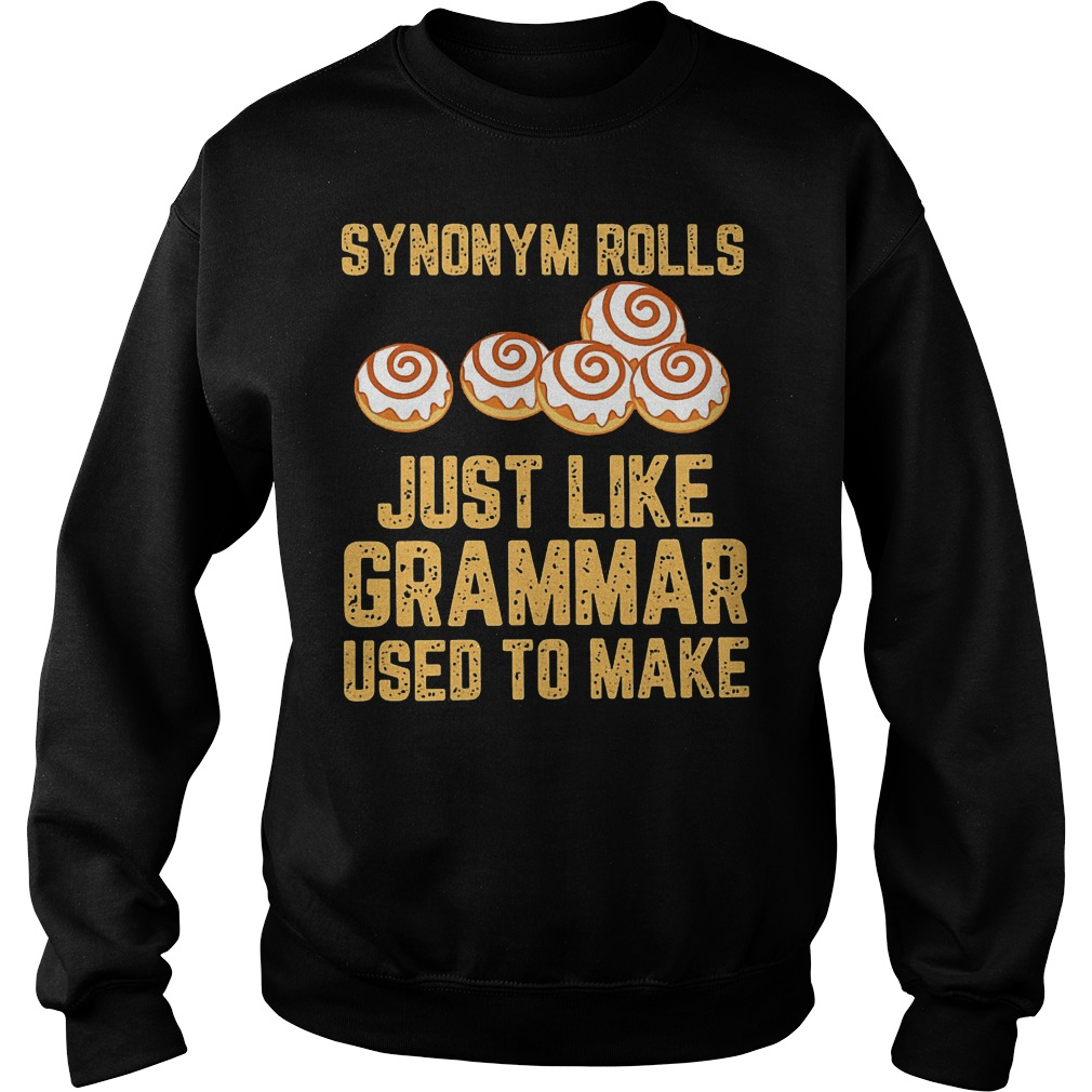 Synonym rolls just like grammar used to make Shirt Sweatshirt Unisex