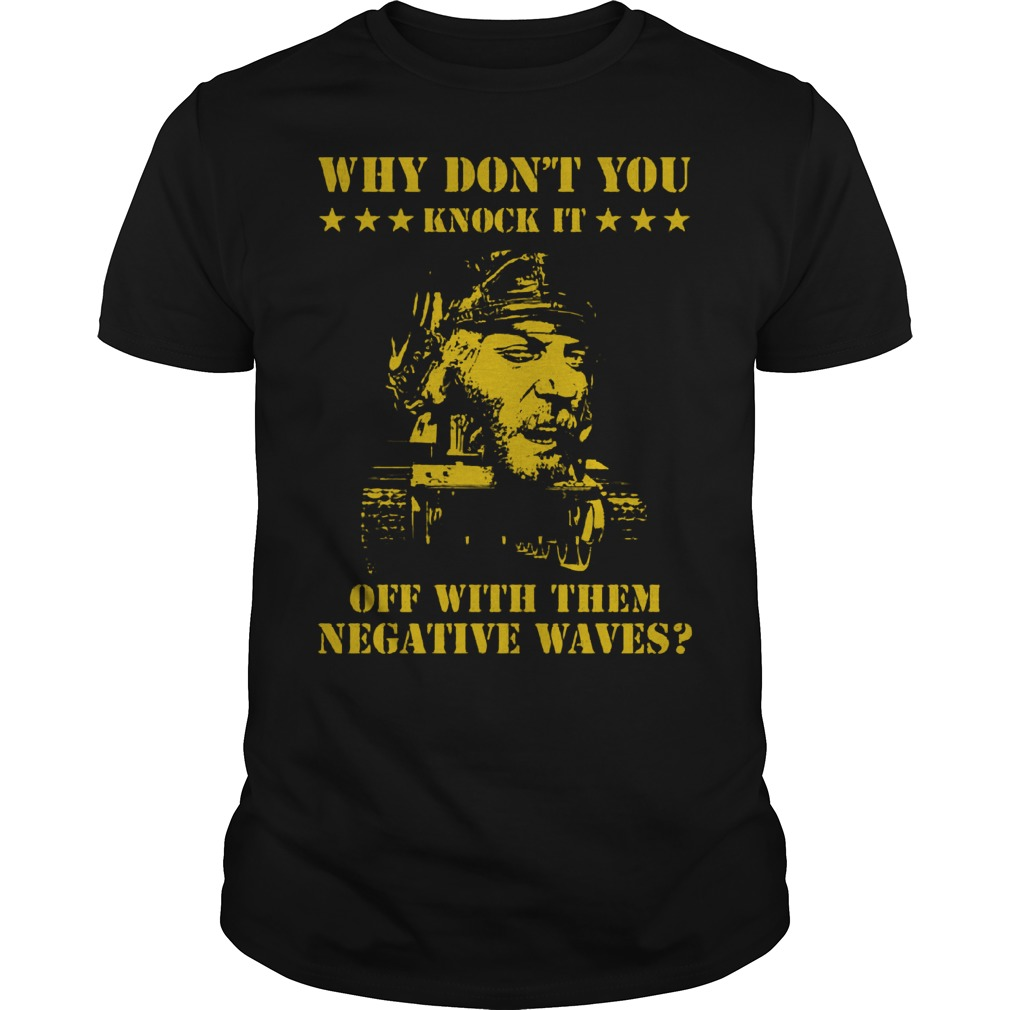 Why don't you knock it off with the negative waves Shirt