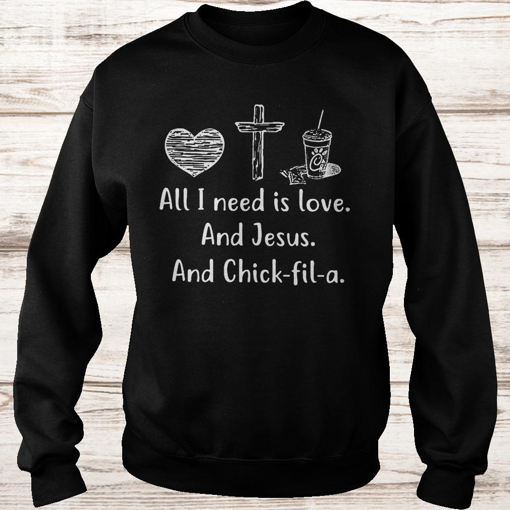 All i need is love and Jesus and chick fil a shirt Sweatshirt Unisex