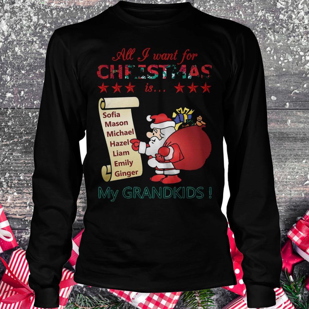 All i want for Christmas is Sofia Mason Michael Hazel Liam Emily Ginger my grandkids shirt Longsleeve Tee Unisex