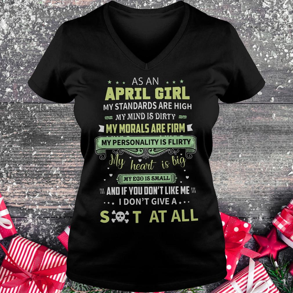 As a april girl my standards are high my mind is dirty shirt Ladies V-Neck