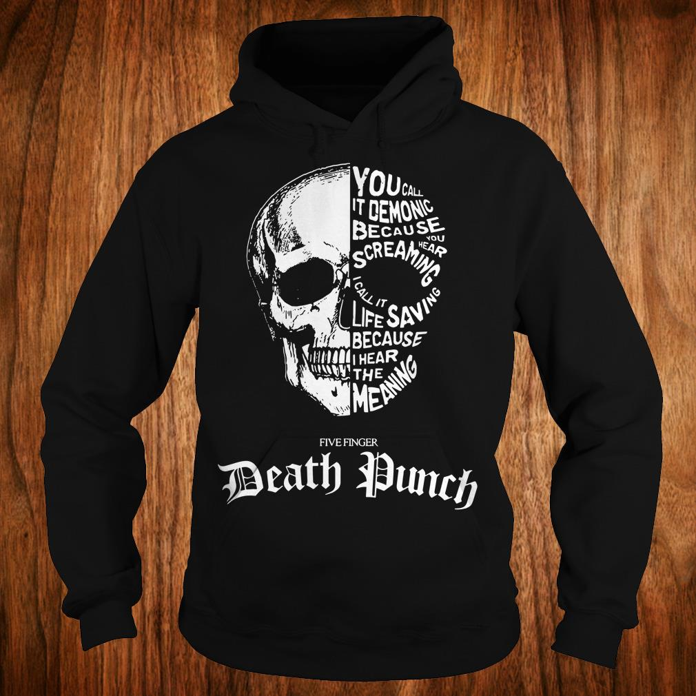 Best Price Death Punch You Call It Demonic Because You Hear Screaming I Call It Life Saving Because I Hear The Meaning Shirt Hoodie.jpg