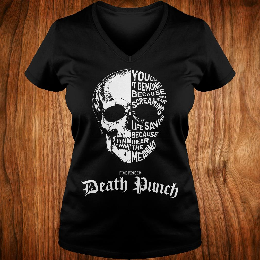 Best Price Death Punch you call it demonic because you hear screaming i call it life saving because i hear the meaning shirt Ladies V-Neck