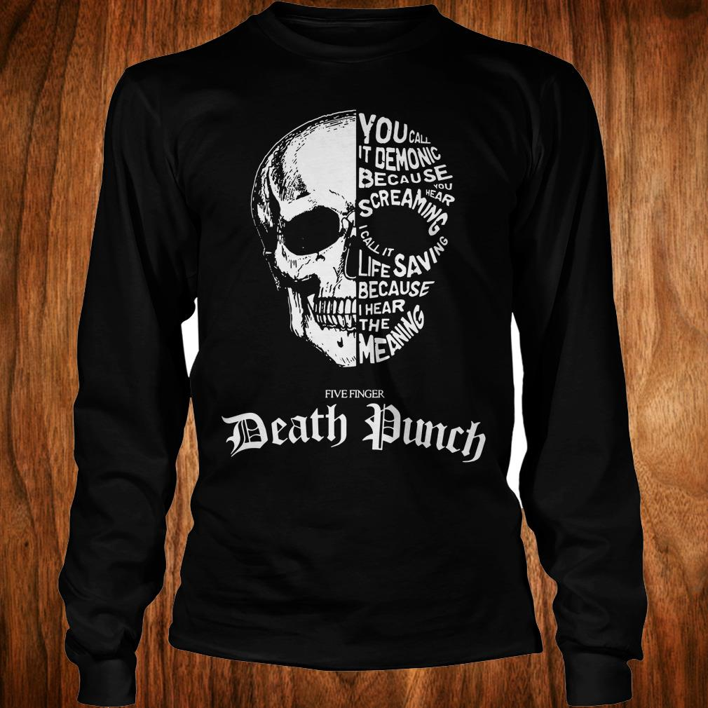Best Price Death Punch you call it demonic because you hear screaming i call it life saving because i hear the meaning shirt Longsleeve Tee Unisex