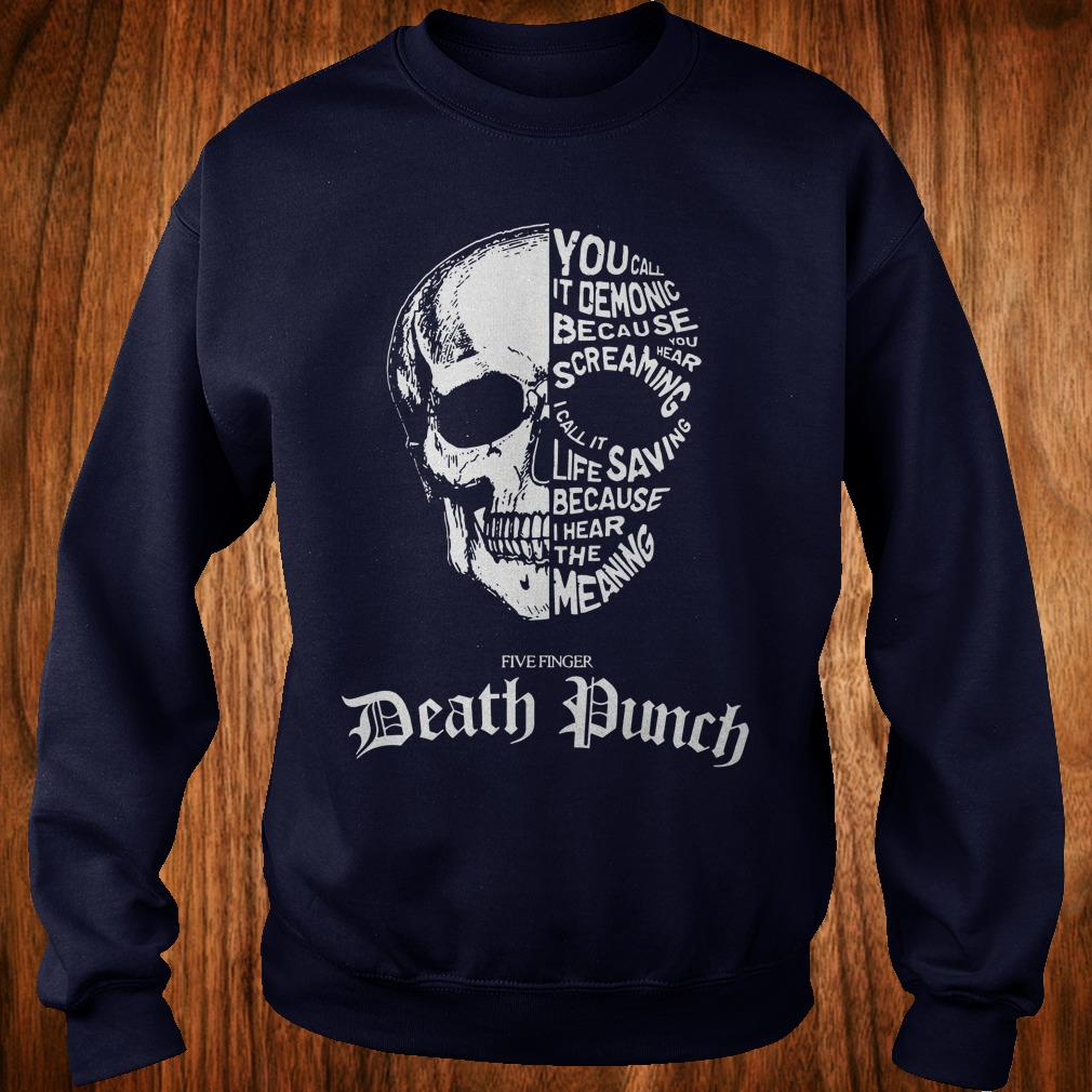 Best Price Death Punch you call it demonic because you hear screaming i call it life saving because i hear the meaning shirt Sweatshirt Unisex