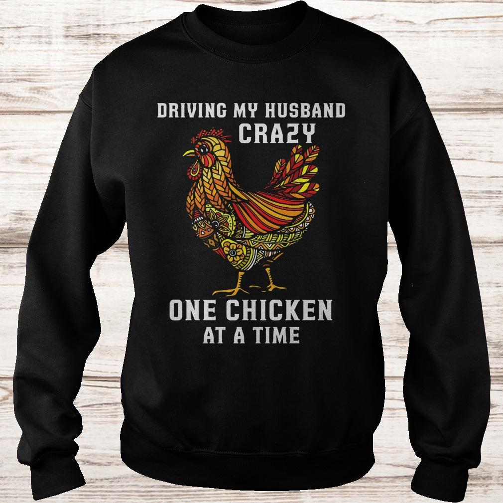 Driving my husband crazy one chicken at a time shirt Sweatshirt Unisex