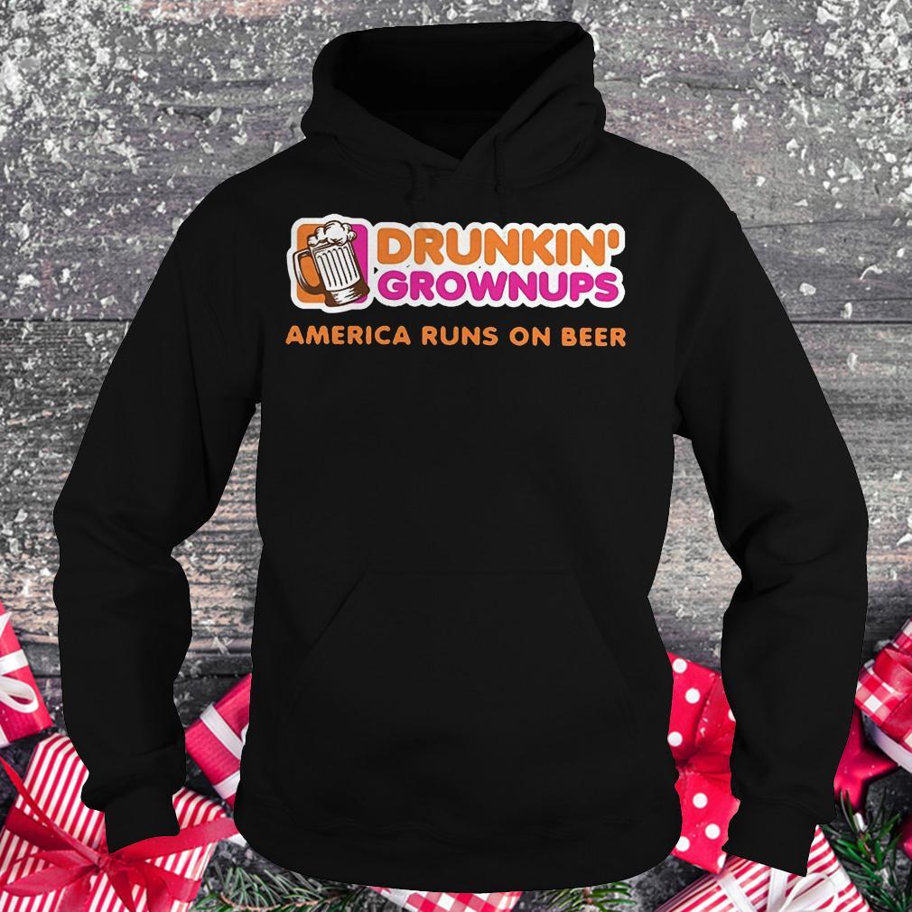 Drunkin grownups America runs on beer shirt Hoodie