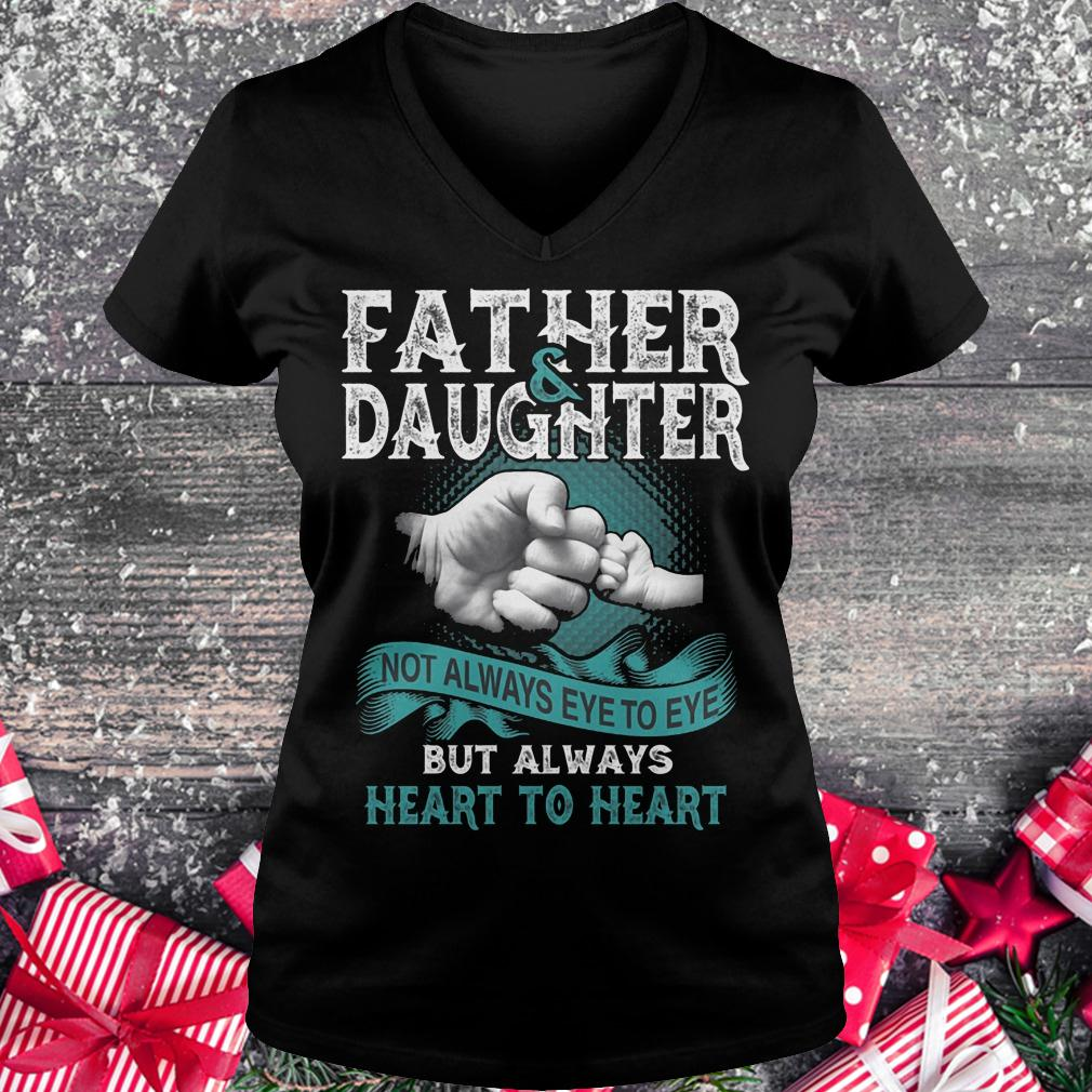 Father and daughter not always eye to eye but always heart to heart shirt Ladies V-Neck