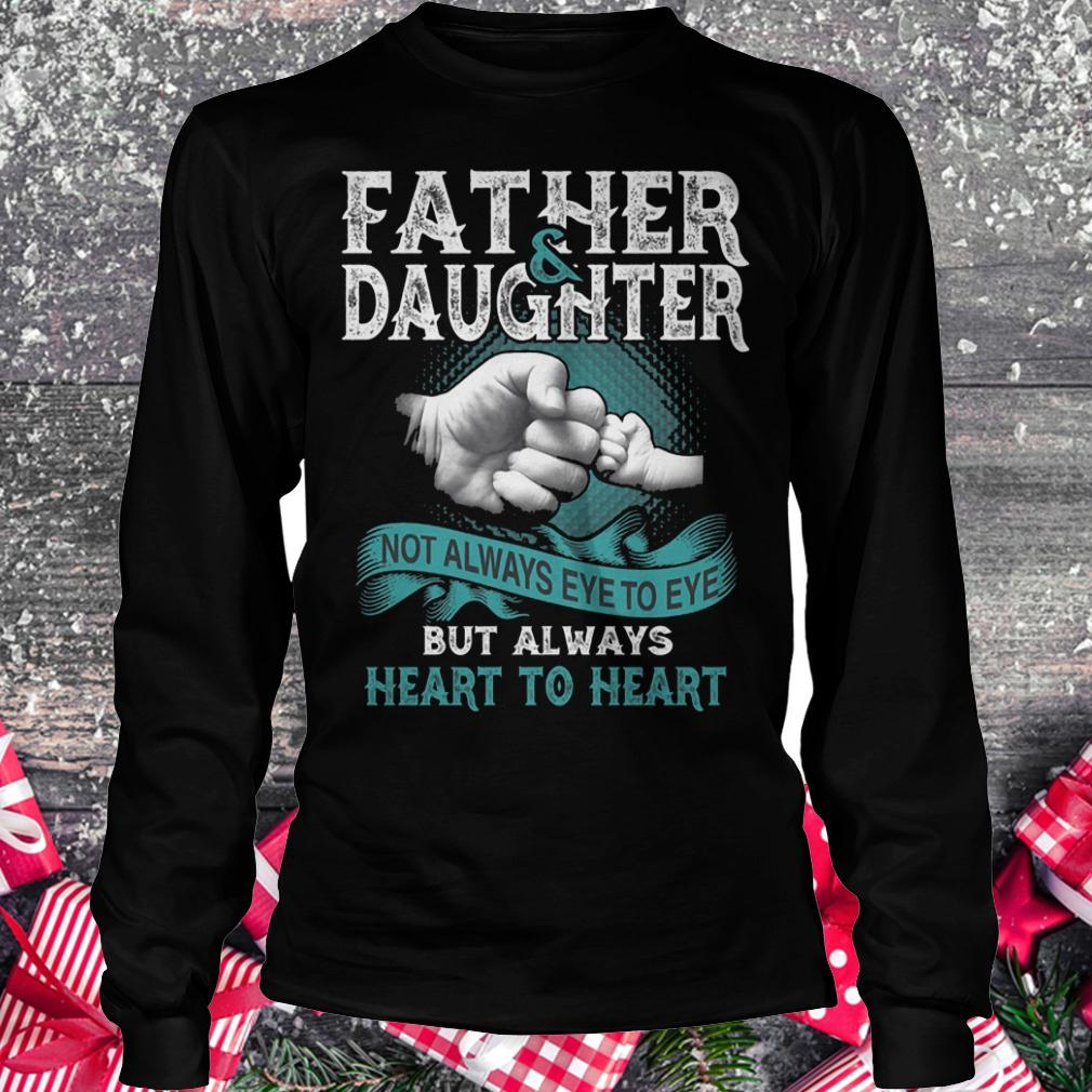 Father and daughter not always eye to eye but always heart to heart shirt Longsleeve Tee Unisex