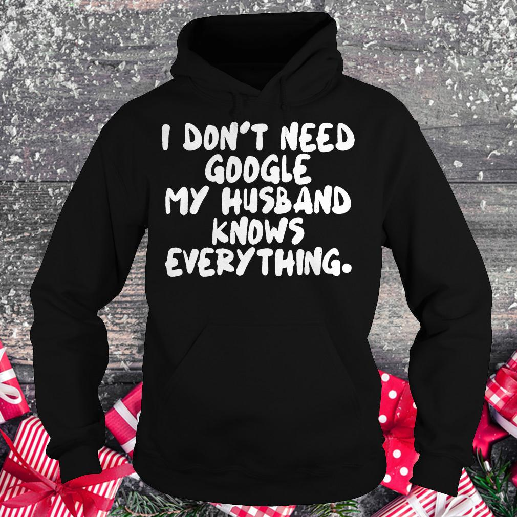 I don't need google my husband knows everything shirt Hoodie