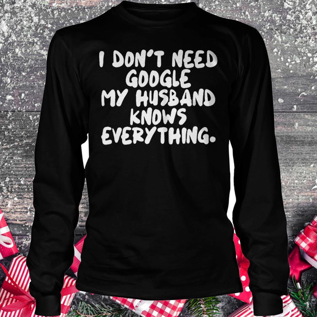 I don't need google my husband knows everything shirt Longsleeve Tee Unisex