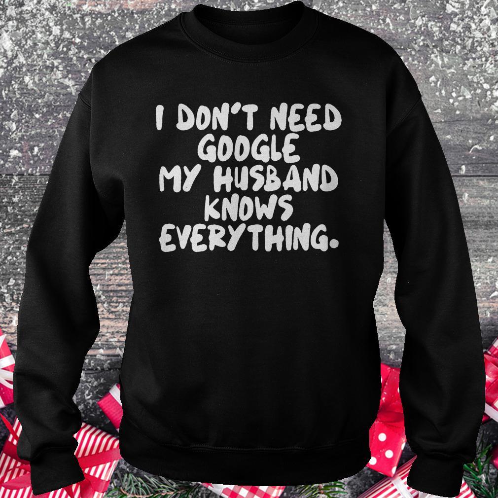 I don't need google my husband knows everything shirt Sweatshirt Unisex