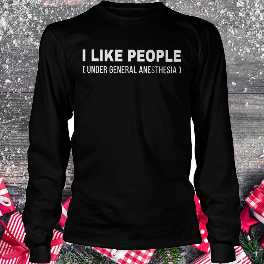 I like people under general anesthesia shirt Longsleeve Tee Unisex