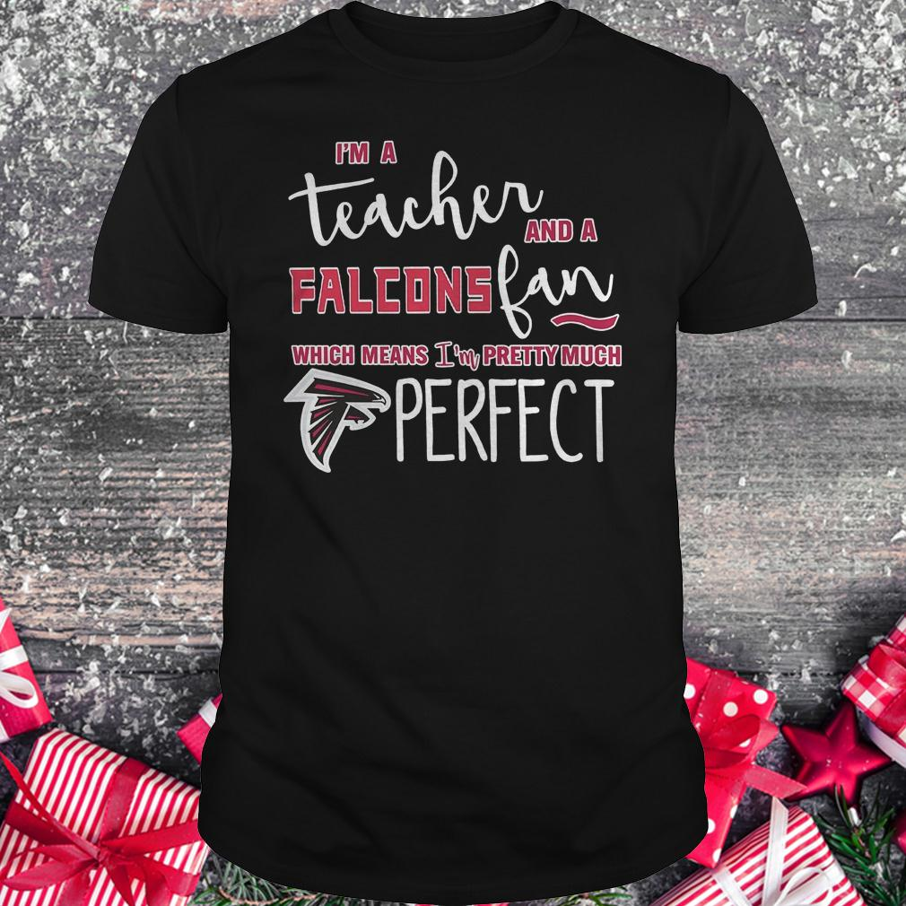 I'm a teacher and a Falcons fan which means i'm pretty much Atlanta Falcons perfect shirt
