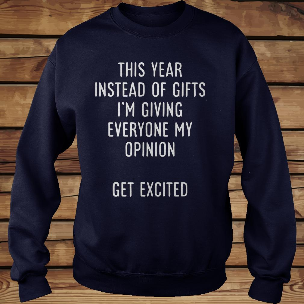 I'm giving everyone my opinion this year instead of gifts get excited shirt