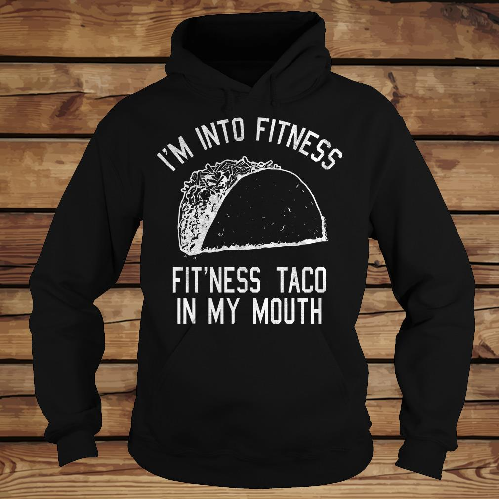 I'm into fitness Fit'ness taco in my mouth Taco lover shirt Hoodie