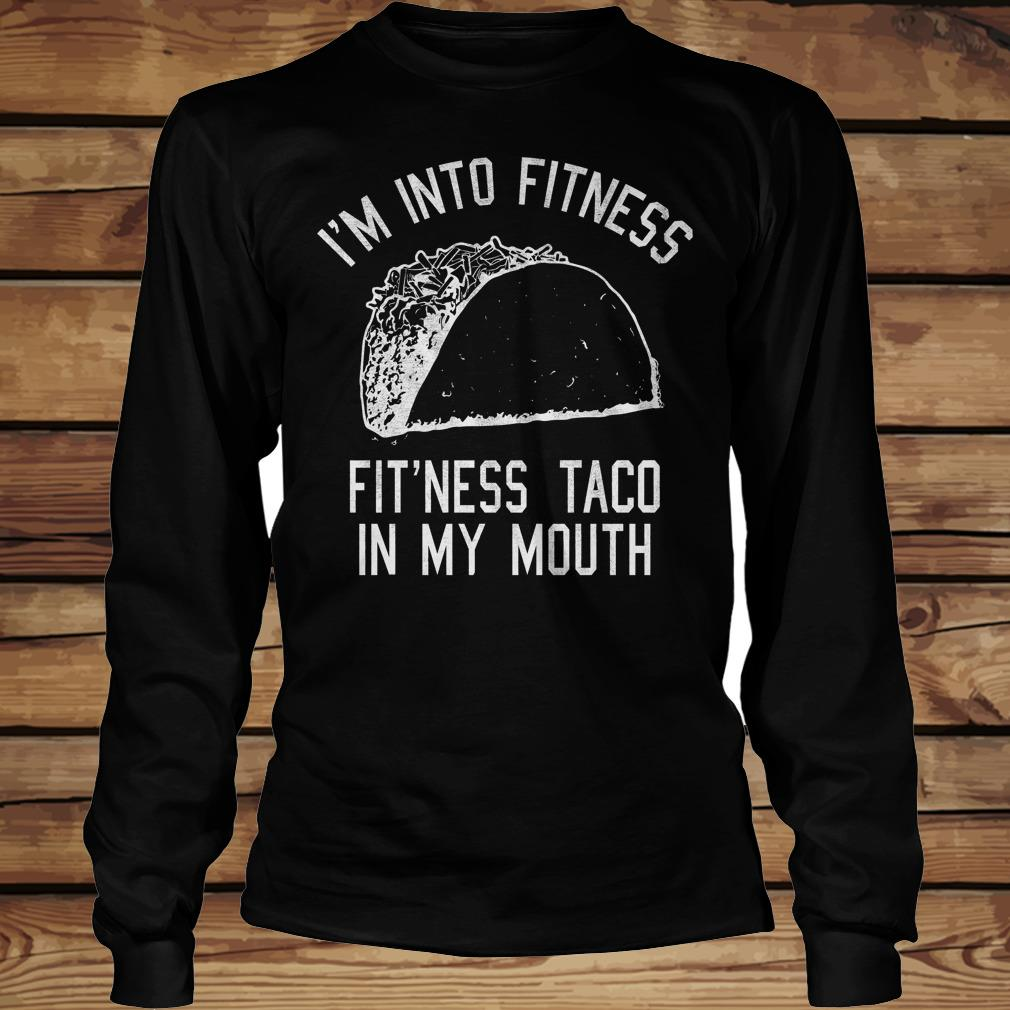 I'm into fitness Fit'ness taco in my mouth Taco lover shirt Longsleeve Tee Unisex