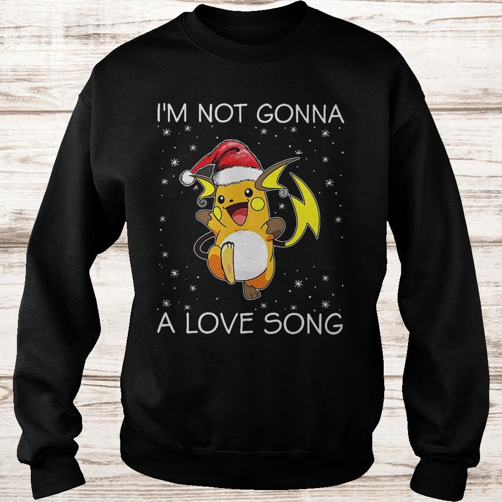 I'm not gonna Raichu a love song Sweatshirt Unisex