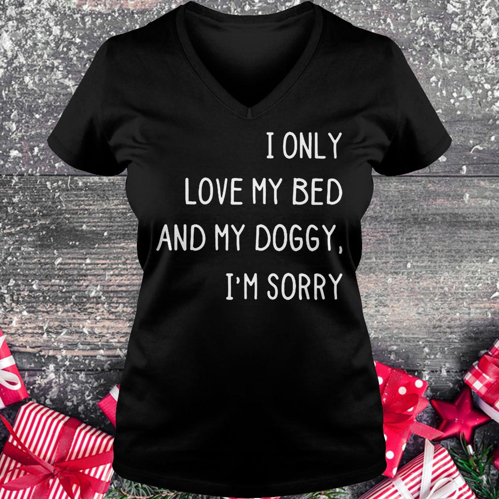 I only love my bed and my doggy i'm sorry shirt Ladies V-Neck