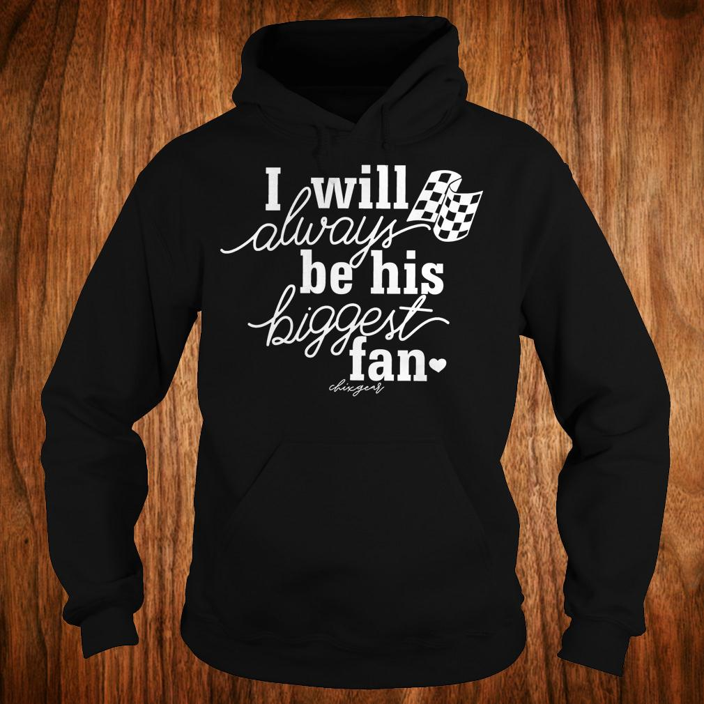 I will always be his biggest fan shirt Hoodie