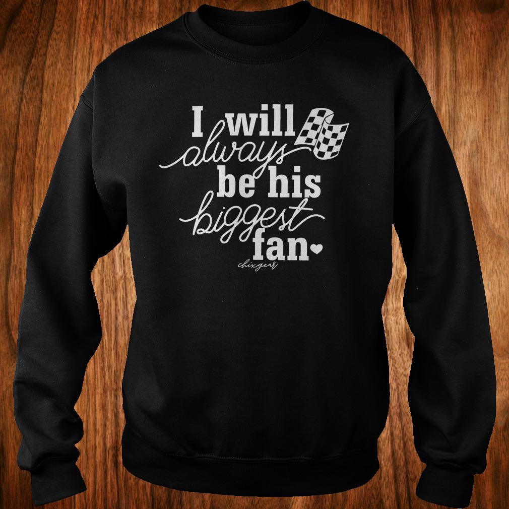 I will always be his biggest fan shirt Sweatshirt Unisex