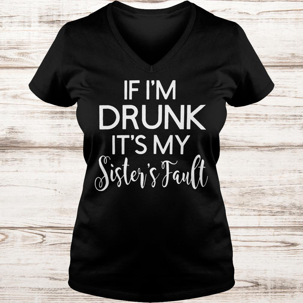 If i'm drunk it's my sister's fault Ladies V-Neck