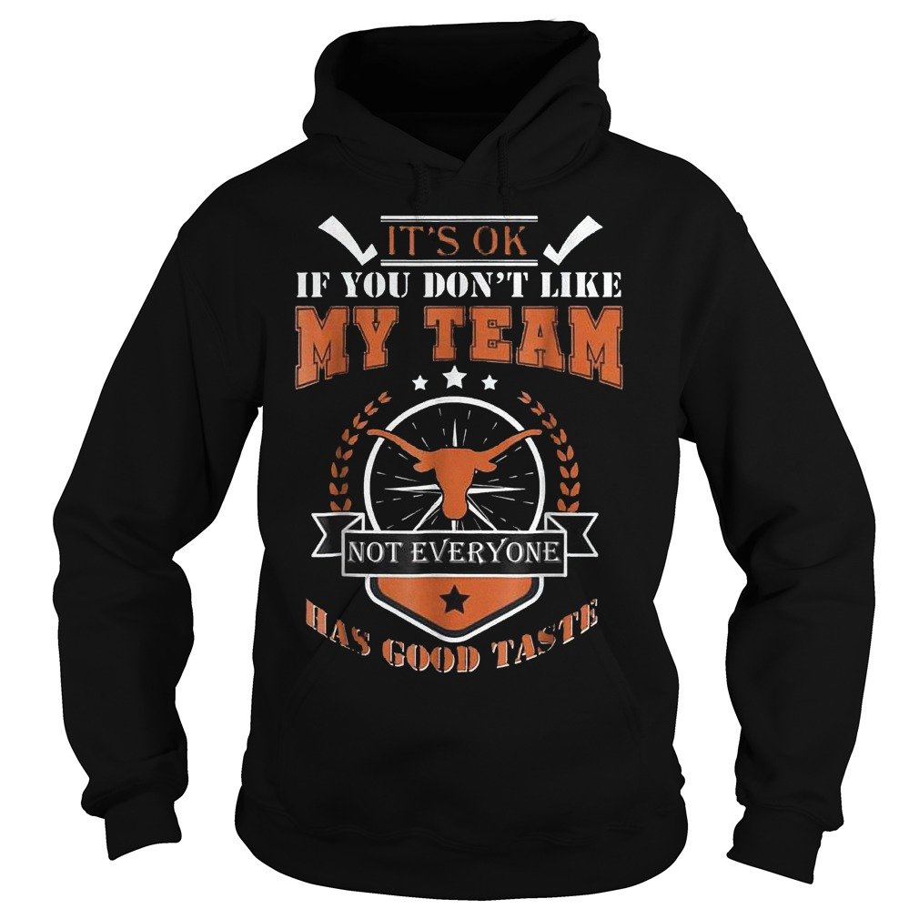 It's ok if you don't like my team not everyone has good taste shirt Hoodie