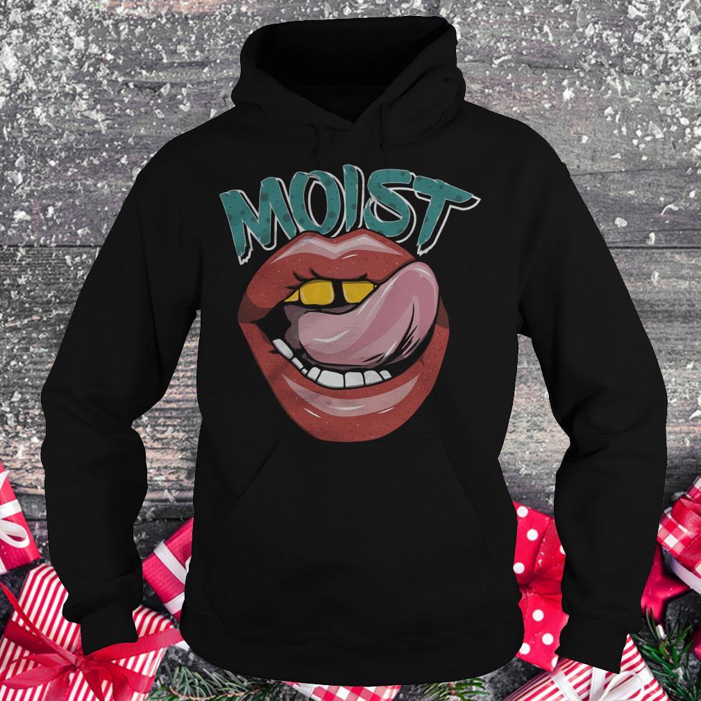 Moist Lips shirt Hoodie