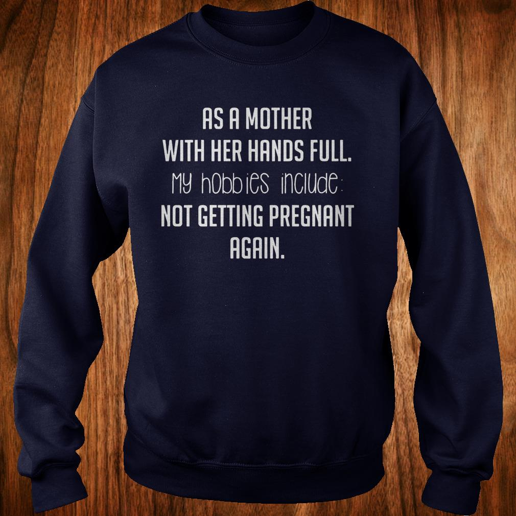 Premium As a mother with her hands full hobbies include not getting pregnant again sweatshirt